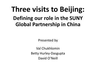 Three visits to  B eijing: Defining our role in the  SUNY  Global Partnership in China