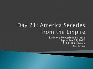 Day 21:  America Secedes from the Empire