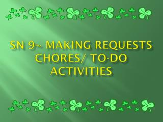 SN 9~ Making Requests Chores/ To-Do activities