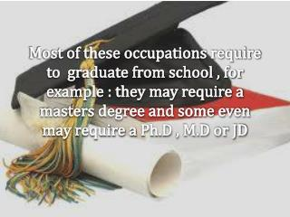 Most of these occupations require to graduate from