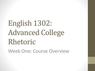 English 1302: Advanced College Rhetoric