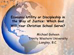 Economic Utility or Discipleship in the Way of Justice: Which God Will Your Christian School Serve