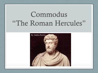 "Commodus ""The Roman Hercules"""