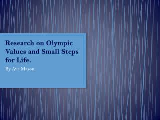 Research on Olympic Values and Small Steps for Life.