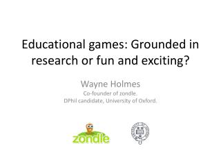 Educational games: Grounded in research or fun and exciting?