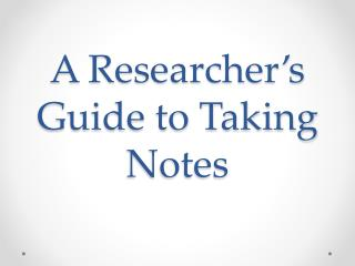 A Researcher's Guide to Taking Notes
