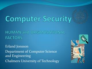 Computer Security  HUMAN and ORGANISATIONAL  FACTORS