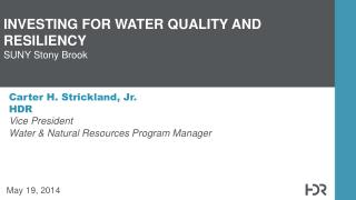Carter H. Strickland, Jr. HDR Vice President  Water & Natural Resources Program  Manager
