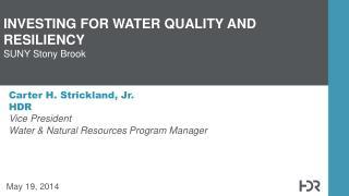 Carter H. Strickland, Jr. HDR Vice President  Water & Natural Resources Program  Manager
