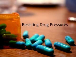 Resisting Drug Pressures