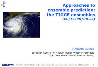 Approaches to ensemble prediction: the TIGGE ensembles ( EC/TC/PR/RB-L2)