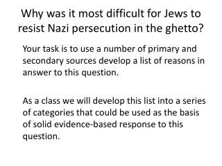 Why  was it  most difficult  for Jews to resist Nazi  persecution  in the  ghetto?