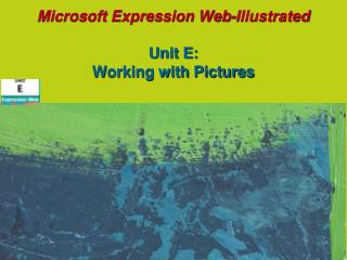 Microsoft Expression Web-Illustrated Unit E:  Working with Pictures