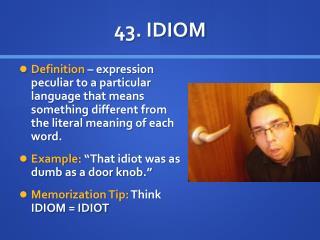43. IDIOM