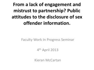Faculty Work In Progress Seminar  4 th  April 2013  Kieran McCartan