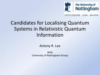 Candidates for Localising Quantum Systems in Relativistic Quantum Information Antony R. Lee With