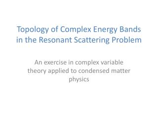 Topology of Complex Energy Bands in the Resonant Scattering Problem