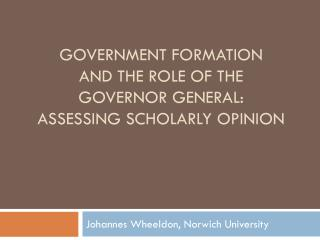 Government formation  and the role of the  governor General: ASSESSING  SCHOLARLY OPINION