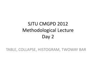 SJTU CMGPD 2012 Methodological Lecture Day 2