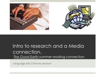 Intro to research and a Media connection. The Good Earth  summer reading connection