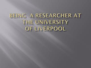 Being  a researcher at the university  of Liverpool