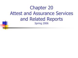 Chapter 20 Attest and Assurance Services and Related Reports Spring 2006