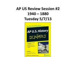 AP US Review Session #2 1940 – 1880 Tuesday 5/7/13