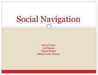 Social Navigation Anam Yamin Arif Kazmi Danial Sohail Mahad Asim Hamza
