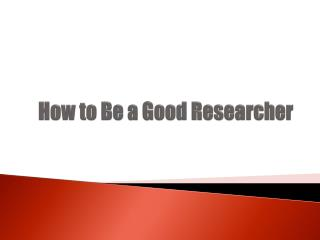How to Be a Good Researcher