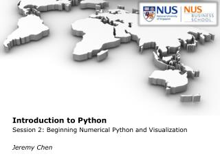 Introduction to Python Session 2: Beginning Numerical Python  and Visualization Jeremy Chen