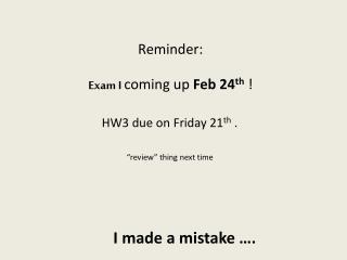 Reminder: Exam I coming up  Feb 24 th !