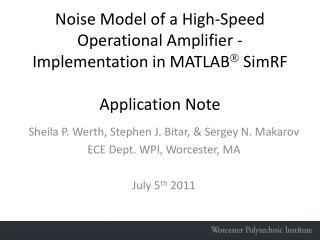 Sheila P. Werth, Stephen J. Bitar, & Sergey N. Makarov ECE Dept. WPI, Worcester, MA