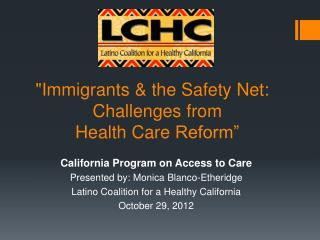 """Immigrants  &  the  Safety  Net: Challenges  from Health Care  Reform"""