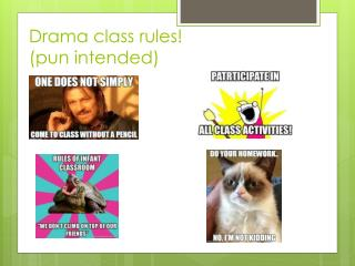 Drama class rules!  (pun intended)