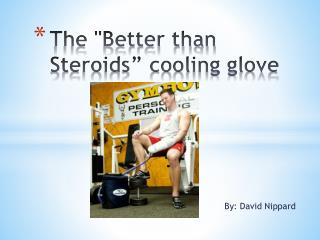"""The """"Better than Steroids"""" cooling glove"""