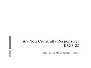 Are You Culturally Responsive? K3C3 32