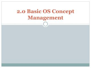 2.0 Basic OS Concept Management