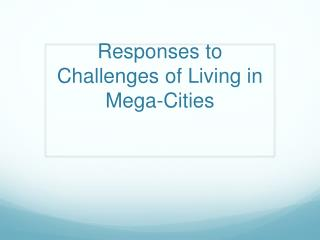 Responses to Challenges of Living in Mega-Cities