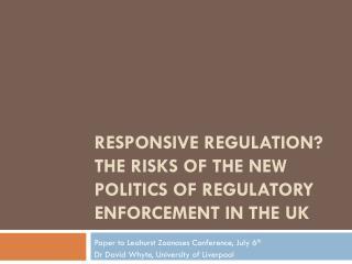 Responsive Regulation? the risks of the new politics of regulatory enforcement in the UK