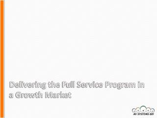 Delivering the  Full Service Program in a Growth Market