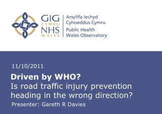 Driven by WHO?  Is road traffic injury prevention heading in the wrong direction?
