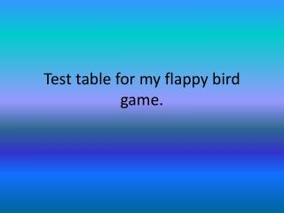 Test table for my flappy bird game.