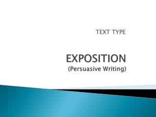 EXPOSITION (Persuasive Writing)