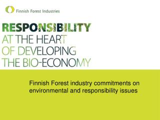 Finnish Forest industry commitments on environmental and responsibility issues