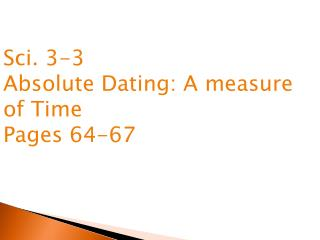 Sci. 3-3 Absolute Dating: A measure  of Time Pages 64-67