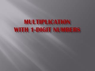 Multiplication   with 1-Digit  Numbers