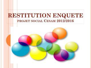 RESTITUTION ENQUETE projet social  Cesam  2012/2016