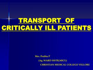 TRANSPORT  OF           CRITICALLY ILL PATIENTS