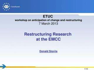 ETUC  workshop  on anticipation of change and restructuring 7 March  2013 Restructuring Research