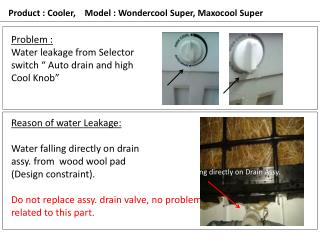 "Problem : Water leakage from Selector switch "" Auto drain and high Cool Knob"""